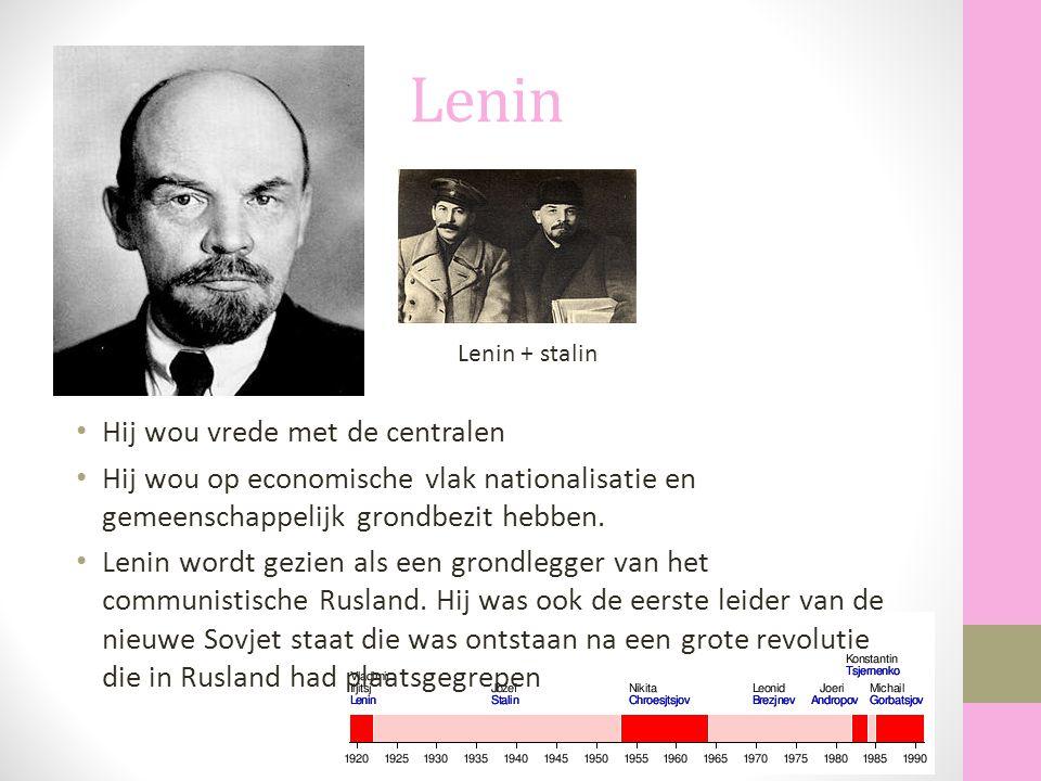Lenin Hij wou vrede met de centralen Hij wou op economische vlak nationalisatie en gemeenschappelijk grondbezit hebben. Lenin wordt gezien als een gro