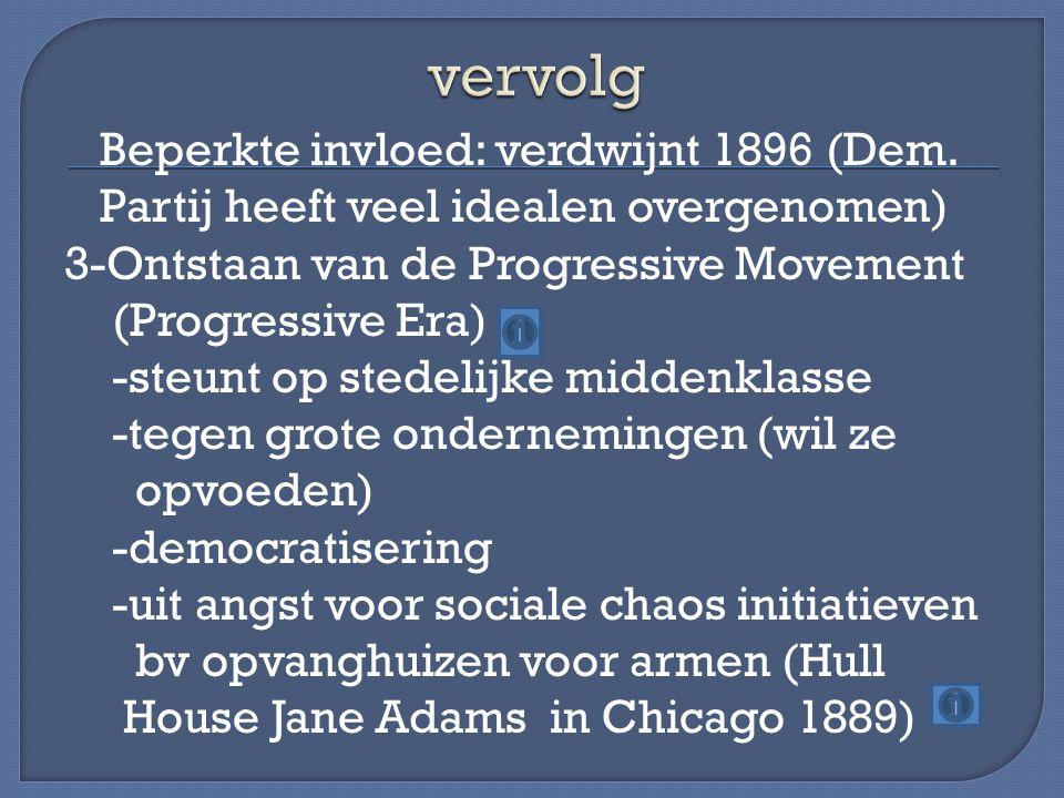 Beperkte invloed: verdwijnt 1896 (Dem. Partij heeft veel idealen overgenomen) 3-Ontstaan van de Progressive Movement (Progressive Era) -steunt op sted