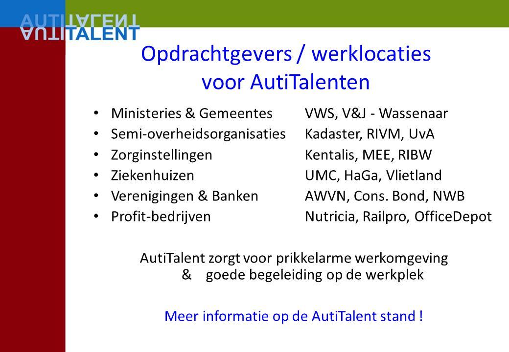 Opdrachtgevers / werklocaties voor AutiTalenten Ministeries & GemeentesVWS, V&J - Wassenaar Semi-overheidsorganisatiesKadaster, RIVM, UvA Zorginstelli