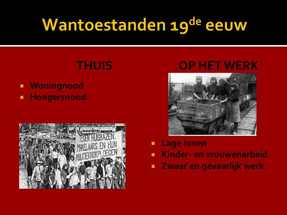 THUIS  Woningnood  Hongersnood OP HET WERK  Lage lonen  Kinder- en vrouwenarbeid  Zwaar en gevaarlijk werk