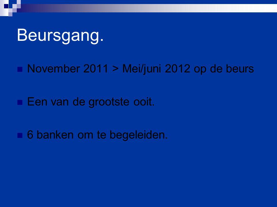 Beursgang. November 2011 > Mei/juni 2012 op de beurs Een van de grootste ooit. 6 banken om te begeleiden.