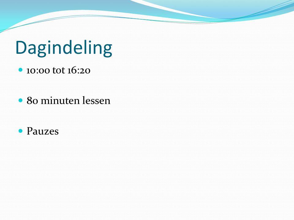 Dagindeling 10:00 tot 16:20 80 minuten lessen Pauzes