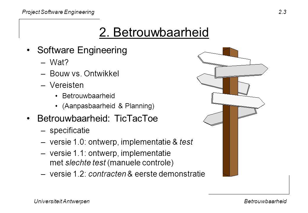 Project Software Engineering Universiteit AntwerpenBetrouwbaarheid 2.14 // Tests the happy day scenario TEST_F(TicTactToeTest, HappyDay) { EXPECT_EQ(0, ttt_.nrOfMoves()); EXPECT_TRUE(ttt_.notDone()); while (ttt_.notDone()) { ttt_.doMove(); }; EXPECT_FALSE(ttt_.notDone()); EXPECT_EQ(9, ttt_.nrOfMoves()); } Controleer tussen- tijdse toestand