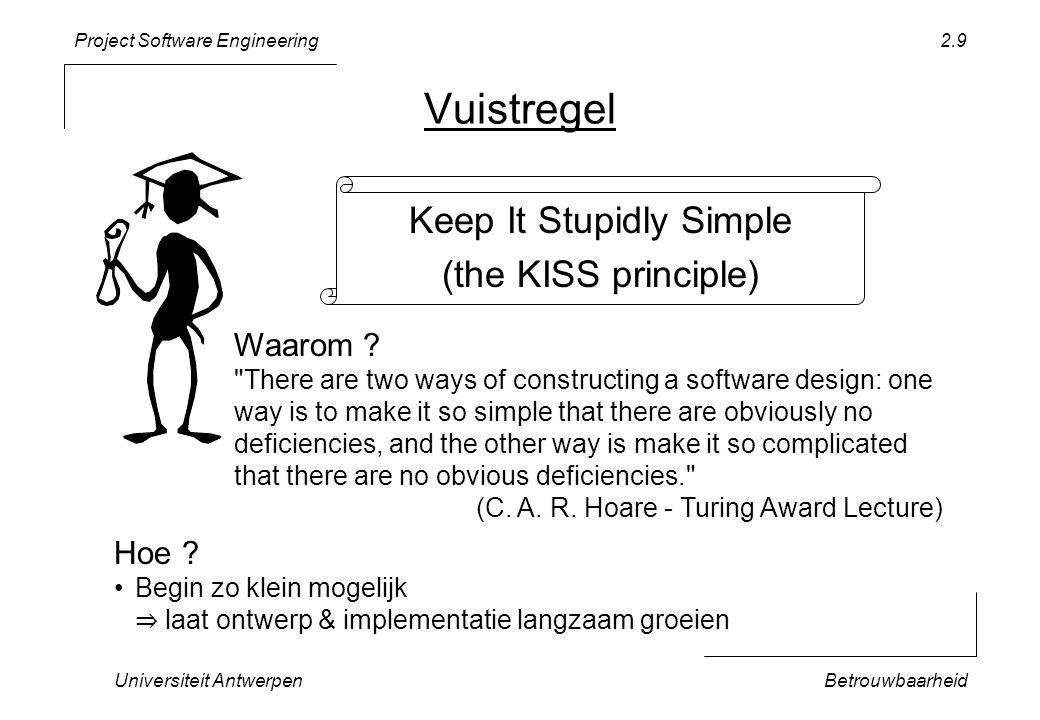 Project Software Engineering Universiteit AntwerpenBetrouwbaarheid 2.10 TTT1.0: Ontwerp TicTacToe notDone(): BOOLEAN doMove() nrOfMoves(): INTEGER t: TicTacToeaGame play *[t.notDone()] doMove () class TicTacToe { public: TicTacToe(); bool notDone(); void doMove(); int nrOfMoves(); private: … }; WHILE t.notDone() DO t.doMove(); END; klein ontwerp: een lus Notatie = UML (Zie boek Using UML … )