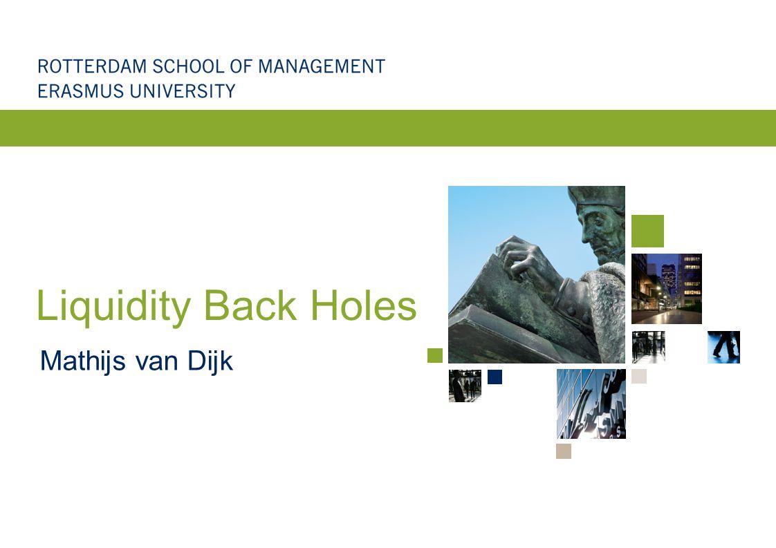 Liquidity Back Holes Mathijs van Dijk