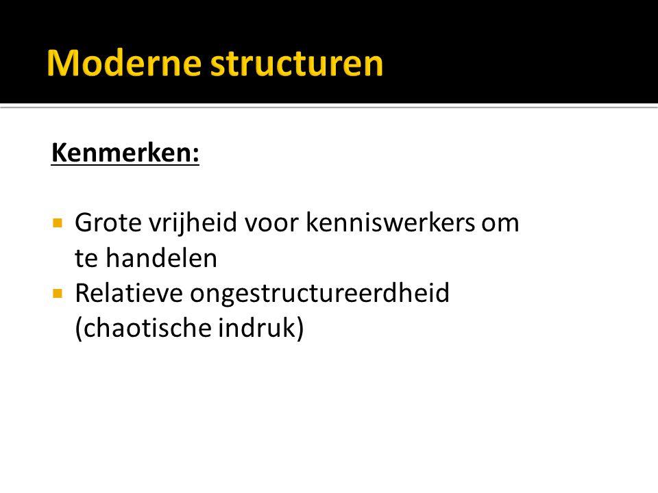 Kenmerken:  Grote vrijheid voor kenniswerkers om te handelen  Relatieve ongestructureerdheid (chaotische indruk)