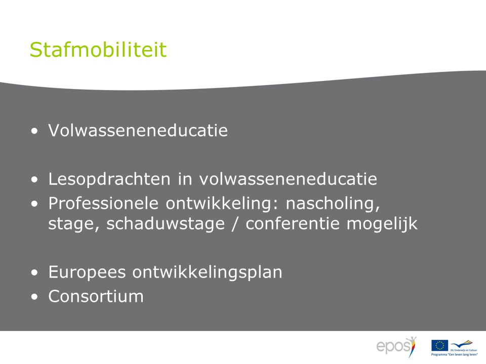 Stafmobiliteit Volwasseneneducatie Lesopdrachten in volwasseneneducatie Professionele ontwikkeling: nascholing, stage, schaduwstage / conferentie mogelijk Europees ontwikkelingsplan Consortium