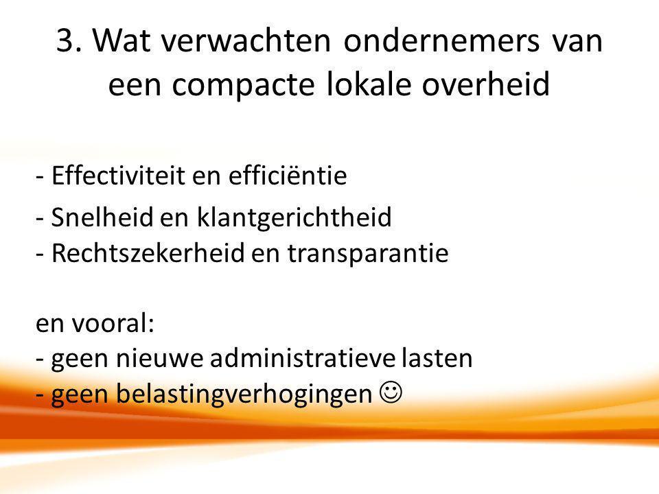 3. Wat verwachten ondernemers van een compacte lokale overheid - Effectiviteit en efficiëntie - Snelheid en klantgerichtheid - Rechtszekerheid en tran