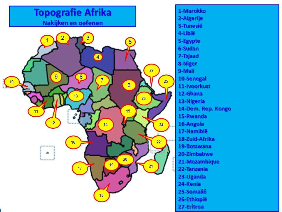Topografie Afrika Nakijken en oefenen 1-Marokko 2-Algerije 3-Tunesië 4-Libië 5-Egypte 6-Sudan 7-Tsjaad 8-Niger 9-Mali 10-Senegal 11-Ivoorkust 12-Ghana