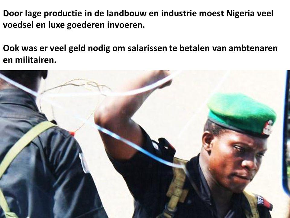 Door lage productie in de landbouw en industrie moest Nigeria veel voedsel en luxe goederen invoeren. Ook was er veel geld nodig om salarissen te beta
