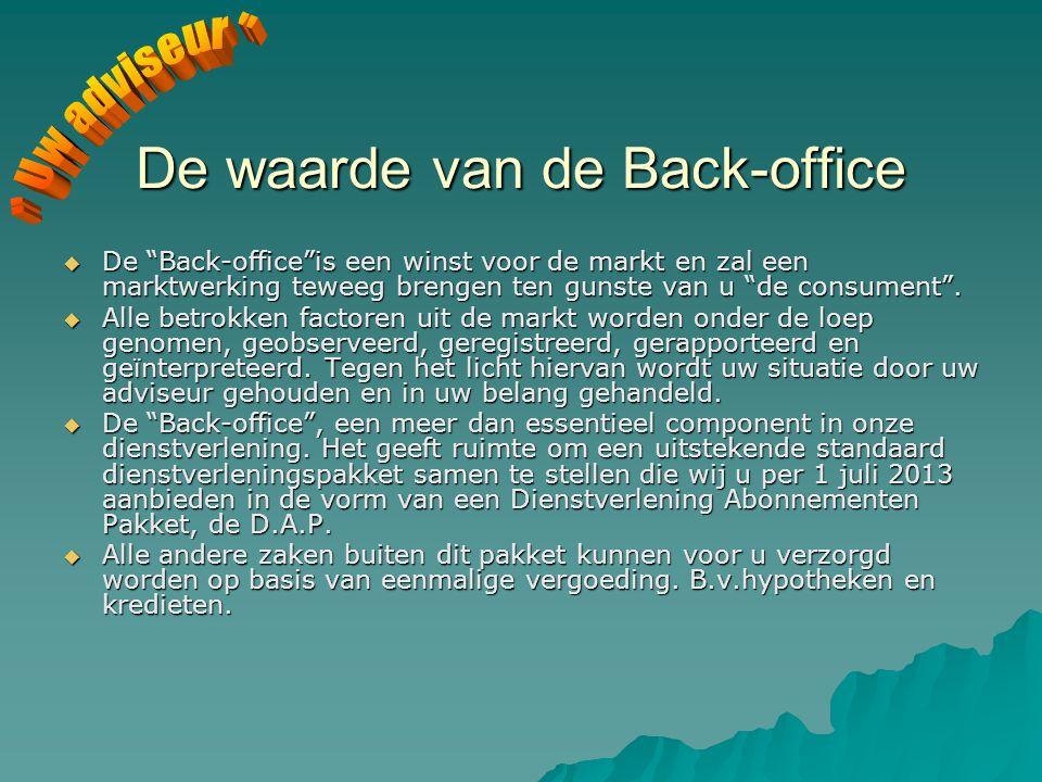 De waarde van de Back-office  De Back-office is een winst voor de markt en zal een marktwerking teweeg brengen ten gunste van u de consument .