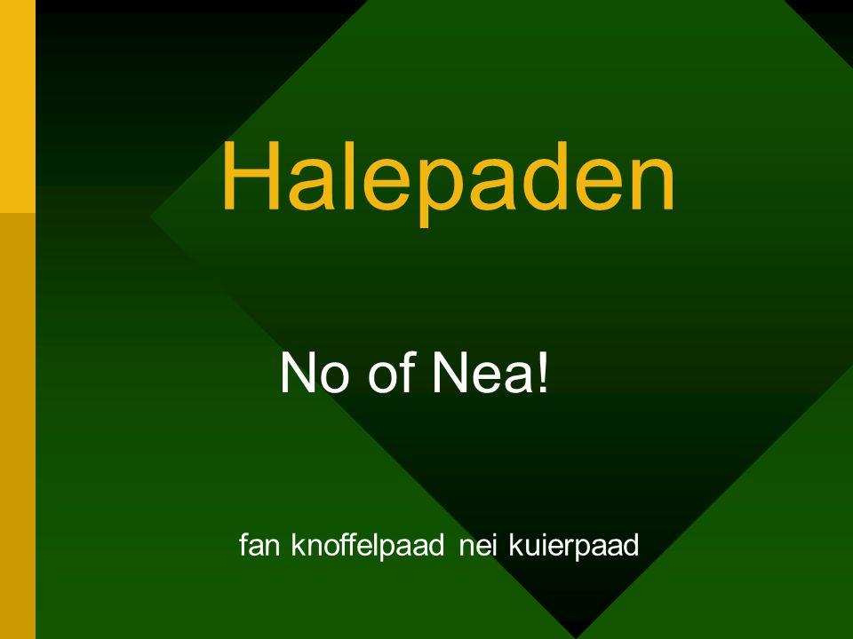 Halepaden No of Nea! fan knoffelpaad nei kuierpaad