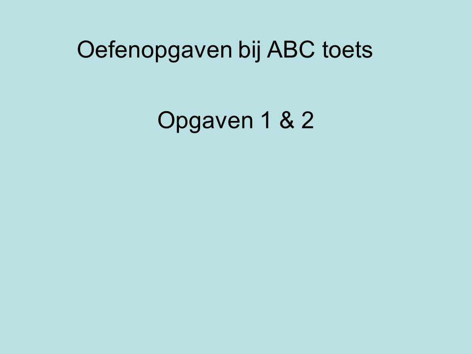 Oefenopgaven bij ABC toets Opgaven 1 & 2
