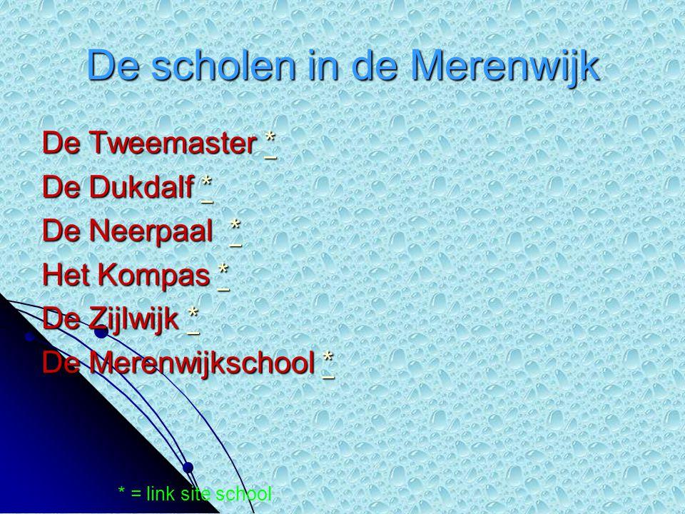De scholen in de Merenwijk De Tweemaster * * De Dukdalf * * De Neerpaal * * Het Kompas * * De Zijlwijk * * De Merenwijkschool * * * = link site school