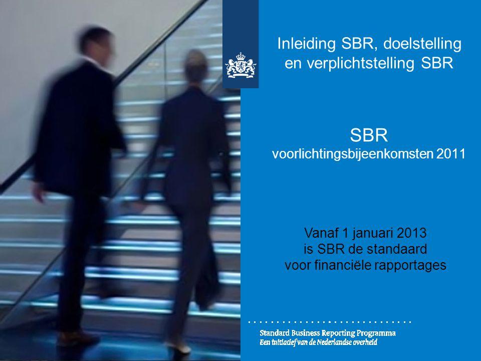 Inleiding SBR, doelstelling en verplichtstelling SBR SBR voorlichtingsbijeenkomsten 2011 Vanaf 1 januari 2013 is SBR de standaard voor financiële rapp