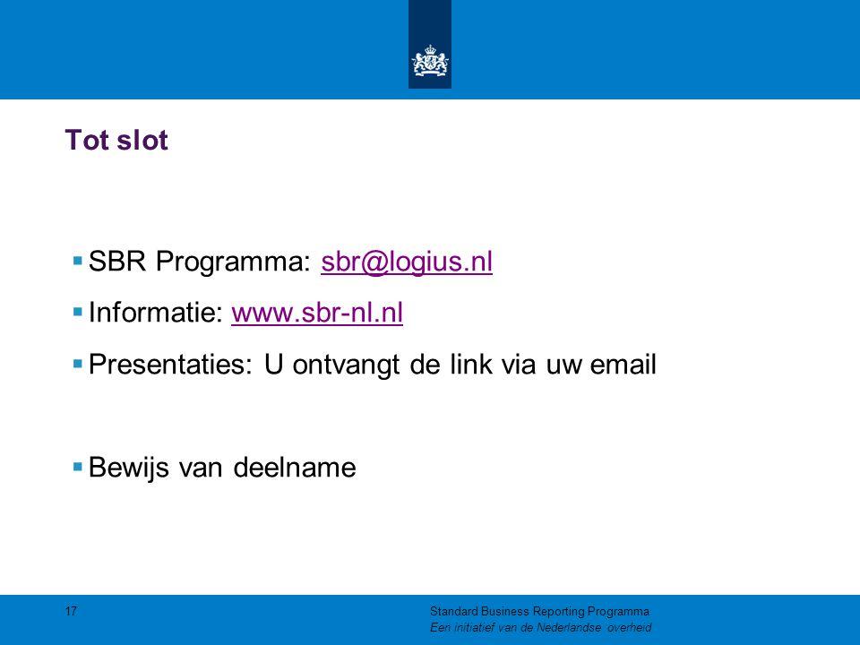 Tot slot  SBR Programma: sbr@logius.nlsbr@logius.nl  Informatie: www.sbr-nl.nlwww.sbr-nl.nl  Presentaties: U ontvangt de link via uw email  Bewijs