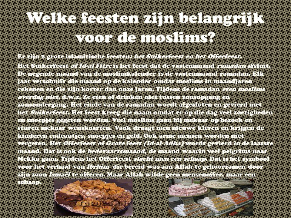 Welke feesten zijn belangrijk voor de moslims? Er zijn 2 grote islamitische feesten: het Suikerfeest en het Offerfeest. Het Suikerfeest of Id-al Fitre