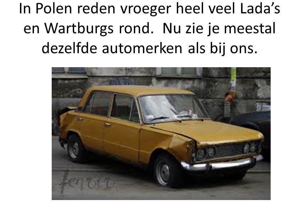 In Polen reden vroeger heel veel Lada's en Wartburgs rond. Nu zie je meestal dezelfde automerken als bij ons.