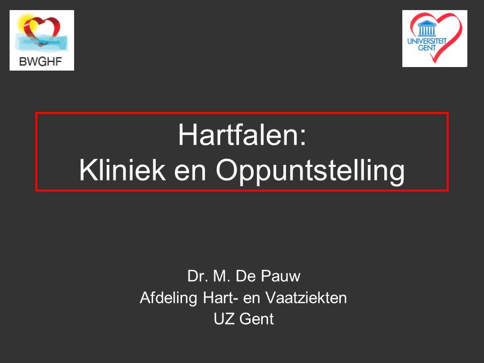 Hartfalen: Kliniek en Oppuntstelling Dr. M. De Pauw Afdeling Hart- en Vaatziekten UZ Gent