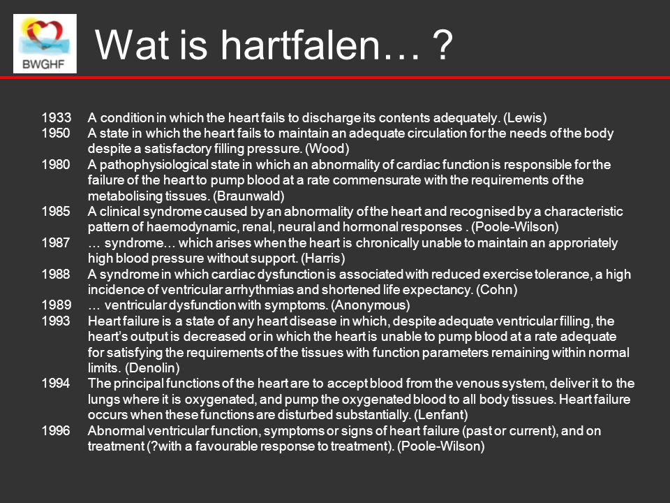 Wat is hartfalen… . 1933 A condition in which the heart fails to discharge its contents adequately.