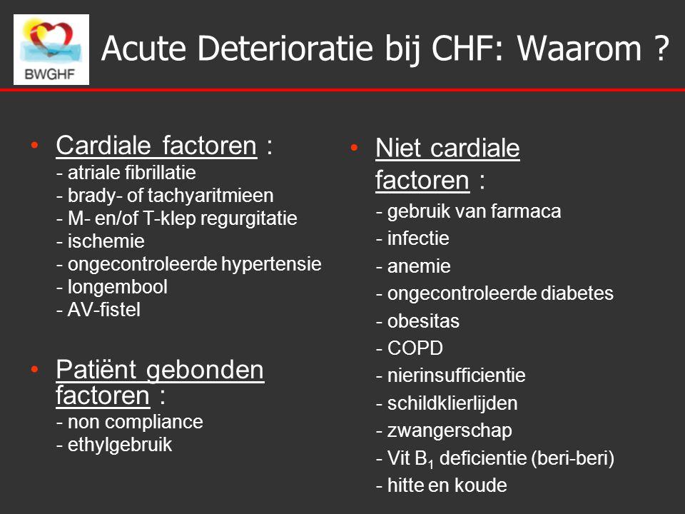 Acute Deterioratie bij CHF: Waarom ? Cardiale factoren : - atriale fibrillatie - brady- of tachyaritmieen - M- en/of T-klep regurgitatie - ischemie -