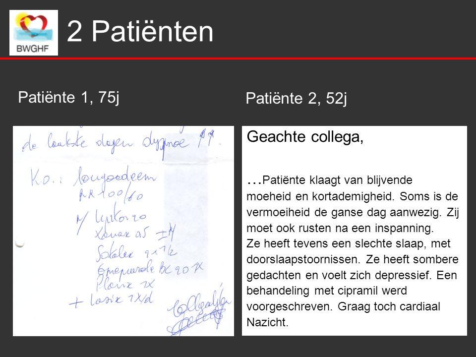 2 Patiënten Geachte collega, … Patiënte klaagt van blijvende moeheid en kortademigheid. Soms is de vermoeiheid de ganse dag aanwezig. Zij moet ook rus