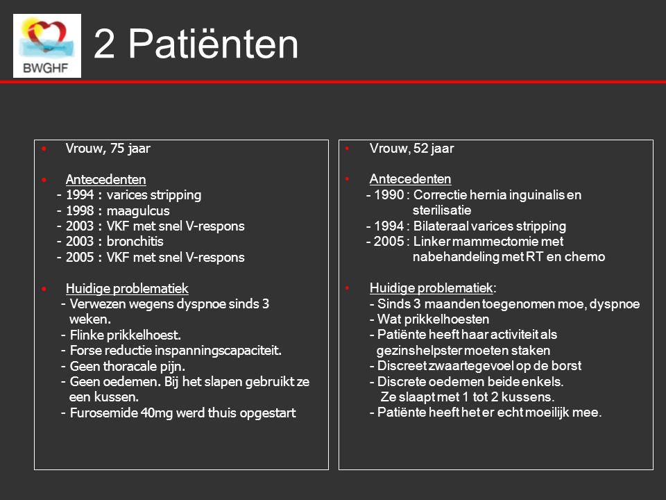 2 Patiënten Vrouw, 75 jaar Antecedenten - 1994 : varices stripping - 1998 : maagulcus - 2003 : VKF met snel V-respons - 2003 : bronchitis - 2005 : VKF