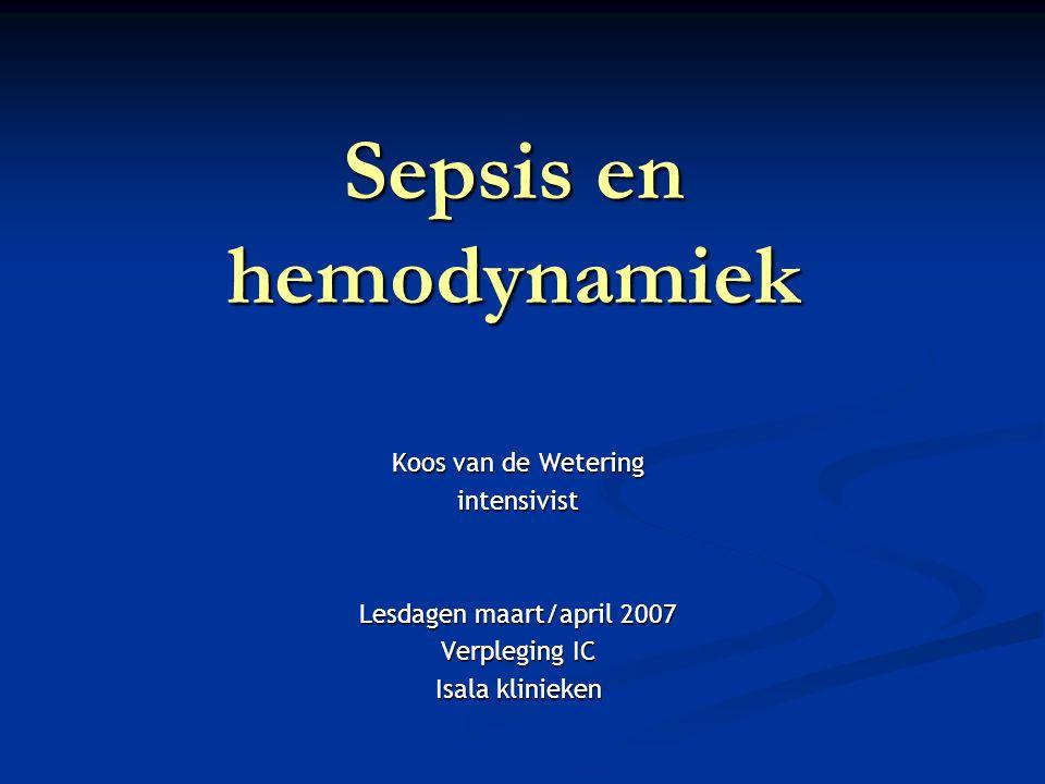 Sepsis en hemodynamiek Koos van de Wetering intensivist Lesdagen maart/april 2007 Verpleging IC Isala klinieken