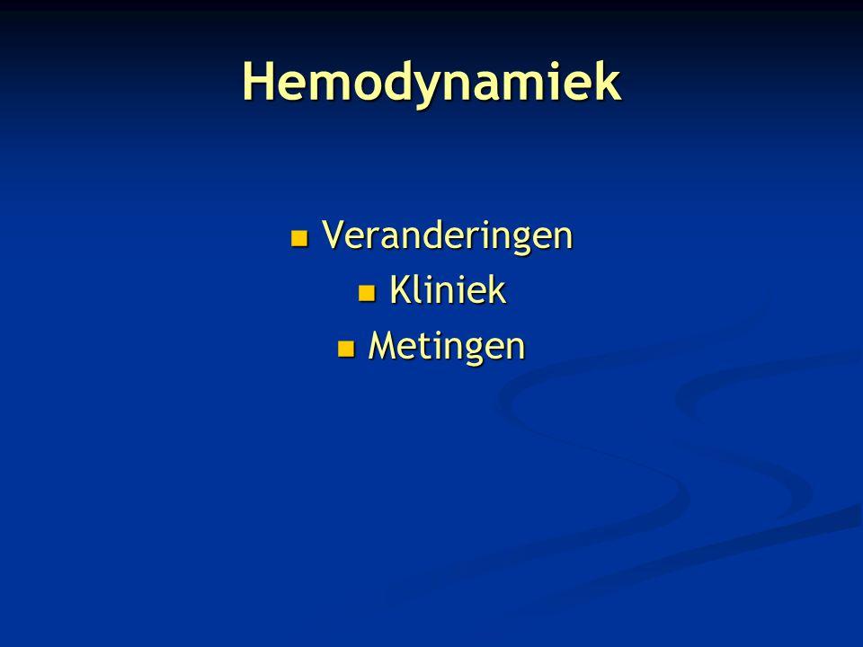 Hemodynamiek Veranderingen Veranderingen Kliniek Kliniek Metingen Metingen