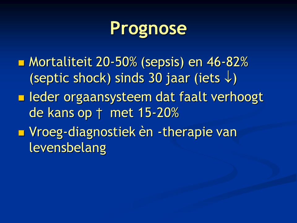 Prognose Mortaliteit 20-50% (sepsis) en 46-82% (septic shock) sinds 30 jaar (iets  ) Mortaliteit 20-50% (sepsis) en 46-82% (septic shock) sinds 30 ja