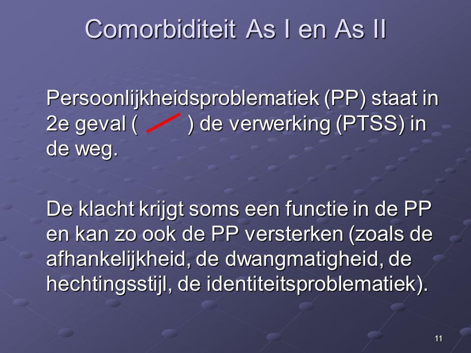 11 Comorbiditeit As I en As II Persoonlijkheidsproblematiek (PP) staat in 2e geval ( ) de verwerking (PTSS) in de weg.