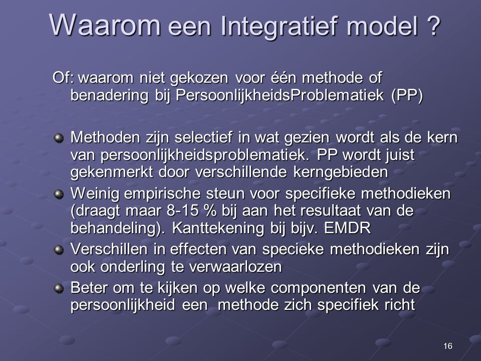 16 Waarom een Integratief model .Waarom een Integratief model .