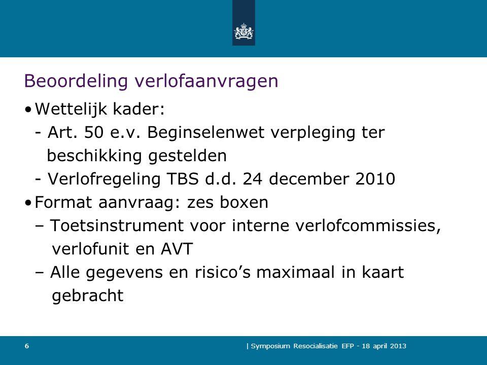 | Symposium Resocialisatie EFP - 18 april 2013 6 Beoordeling verlofaanvragen Wettelijk kader: - Art.