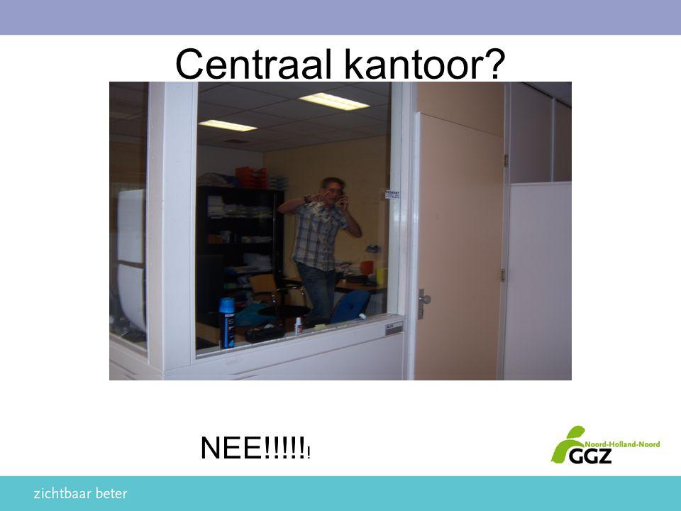 Centraal kantoor? NEE!!!!! !