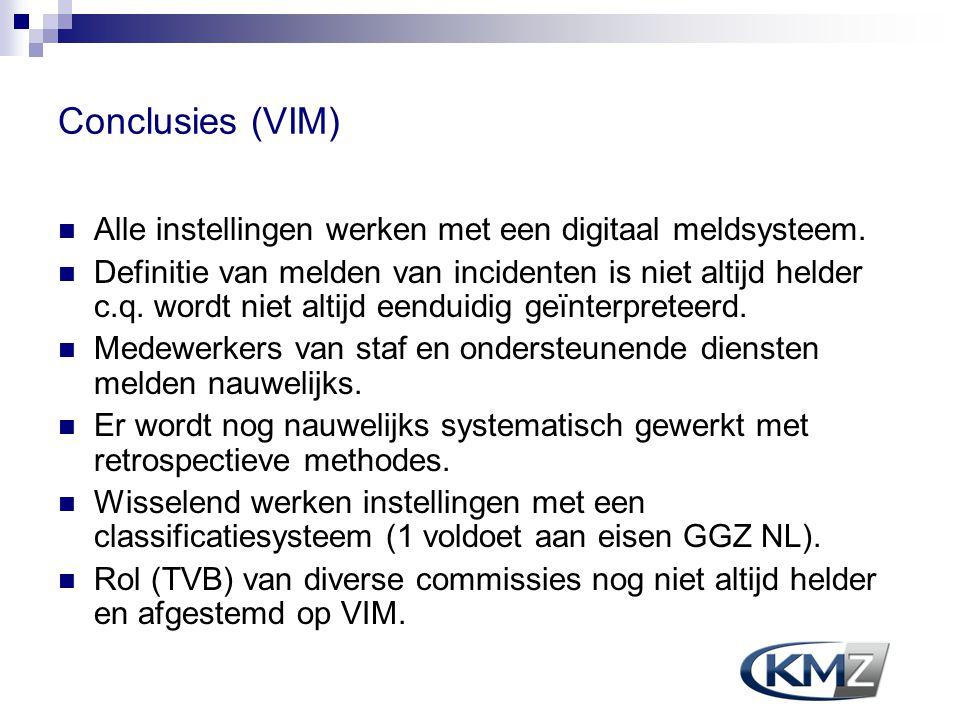 Conclusies (VIM) Alle instellingen werken met een digitaal meldsysteem. Definitie van melden van incidenten is niet altijd helder c.q. wordt niet alti