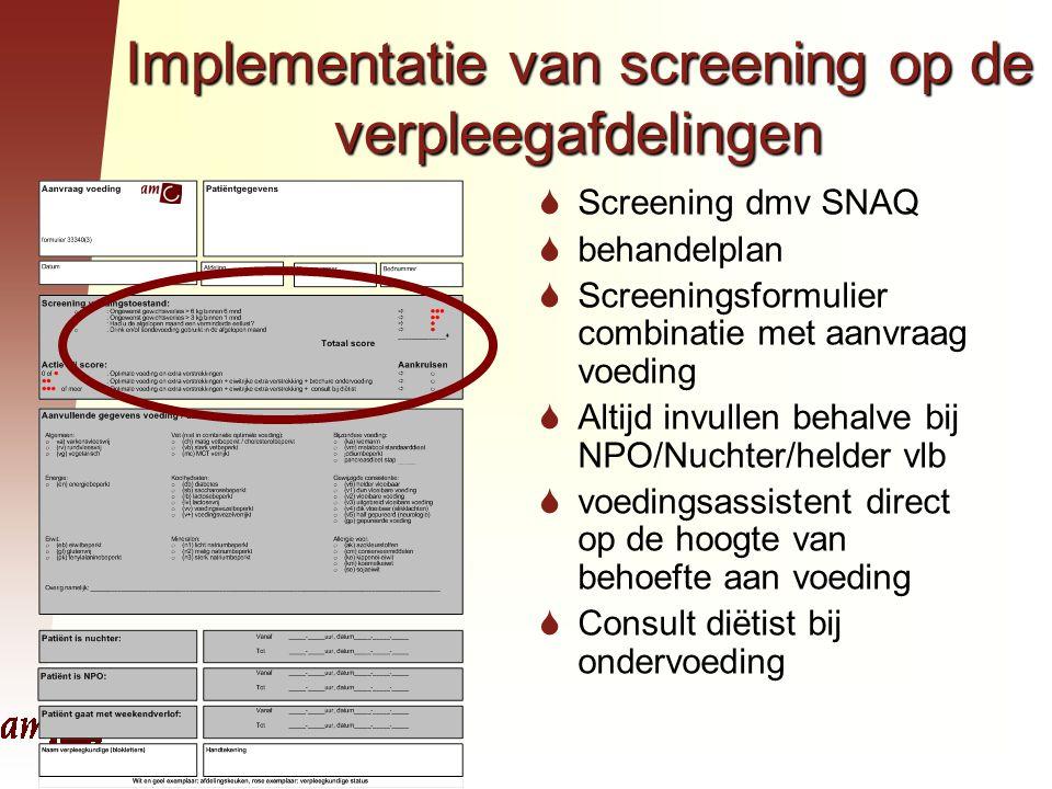 Implementatie van screening op de verpleegafdelingen  Screening dmv SNAQ  behandelplan  Screeningsformulier combinatie met aanvraag voeding  Altij
