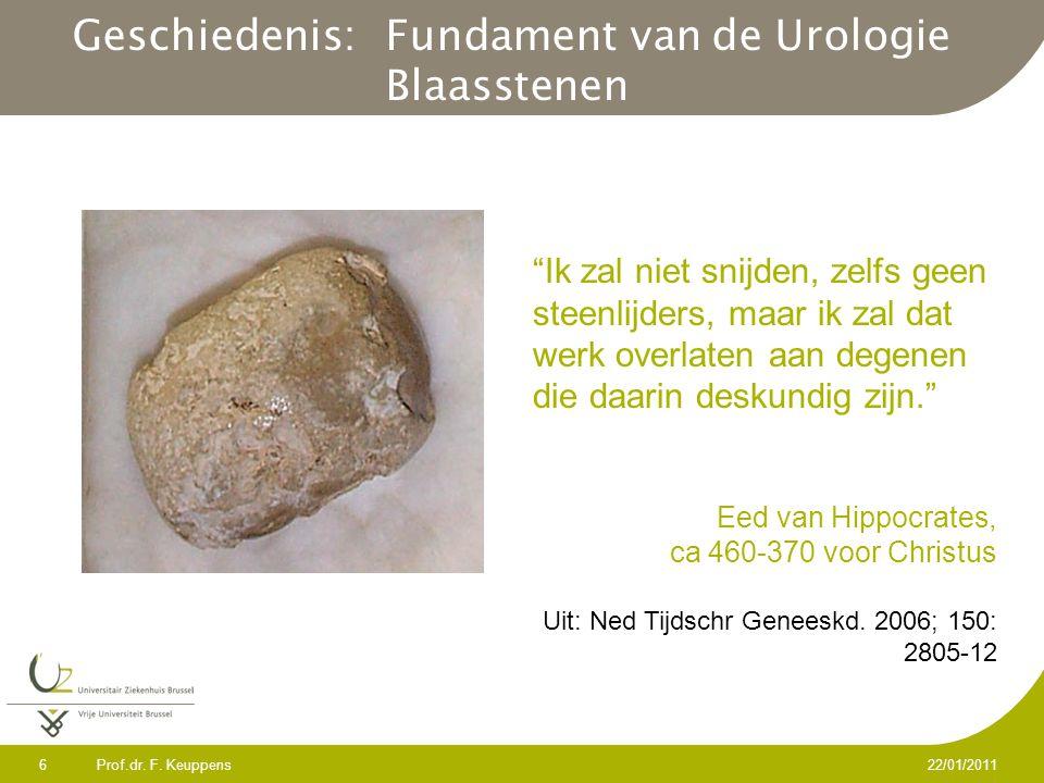 """Prof.dr. F. Keuppens 6 22/01/2011 Geschiedenis: Fundament van de Urologie Blaasstenen """"Ik zal niet snijden, zelfs geen steenlijders, maar ik zal dat w"""
