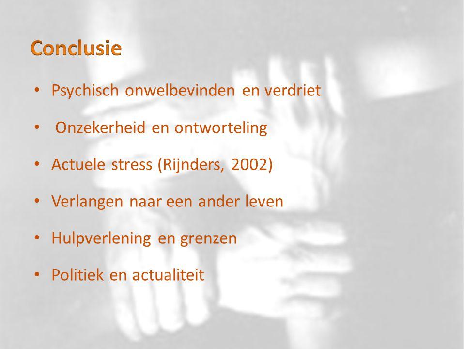 Psychisch onwelbevinden en verdriet Onzekerheid en ontworteling Actuele stress (Rijnders, 2002) Verlangen naar een ander leven Hulpverlening en grenze