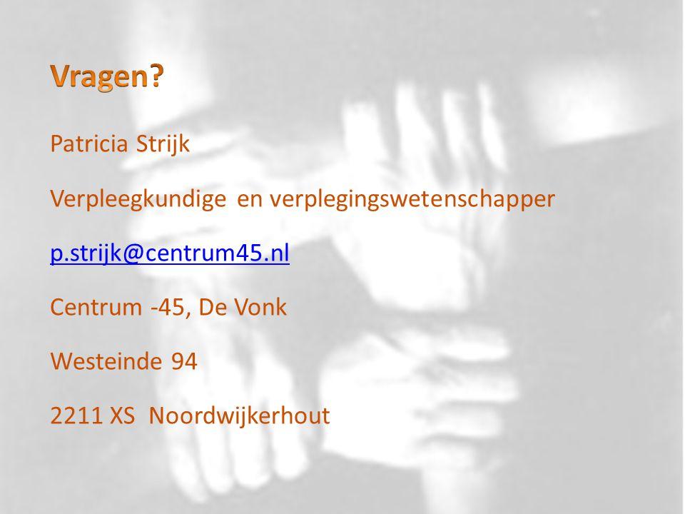 Patricia Strijk Verpleegkundige en verplegingswetenschapper p.strijk@centrum45.nl Centrum -45, De Vonk Westeinde 94 2211 XS Noordwijkerhout
