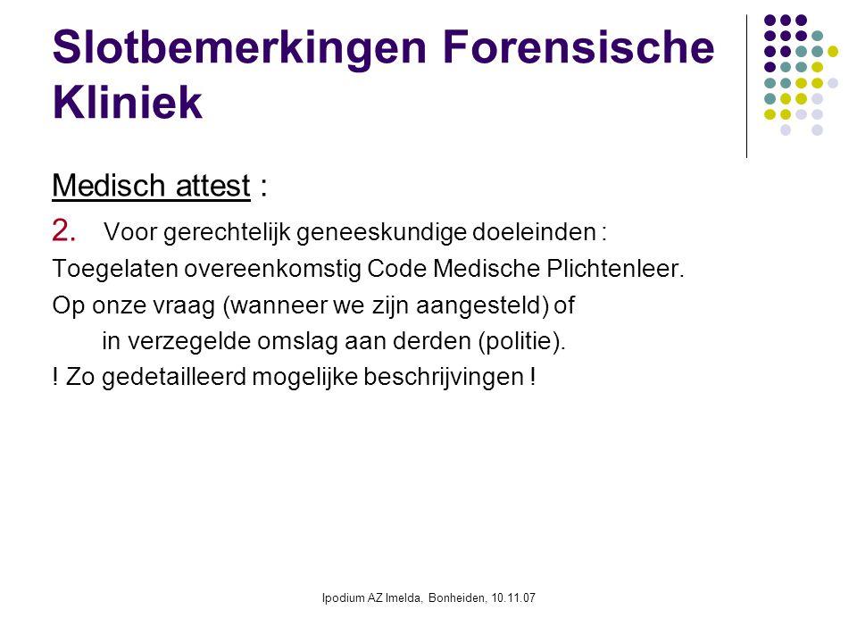 Ipodium AZ Imelda, Bonheiden, 10.11.07 Slotbemerkingen Forensische Kliniek Medisch attest : 2. Voor gerechtelijk geneeskundige doeleinden : Toegelaten