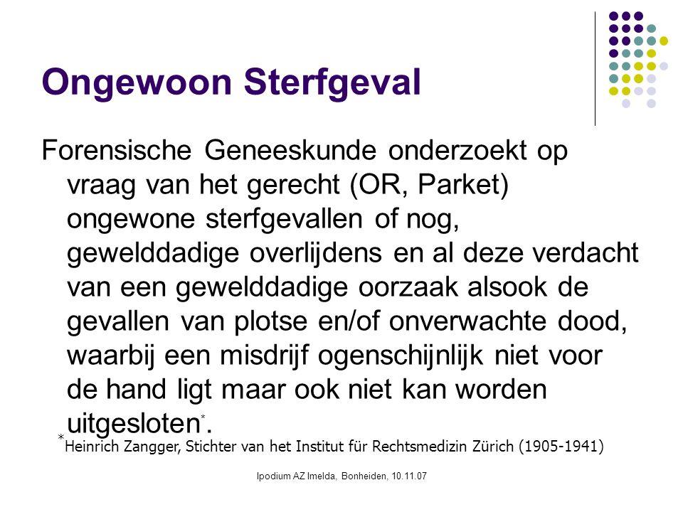 Ipodium AZ Imelda, Bonheiden, 10.11.07 Ongewoon Sterfgeval Forensische Geneeskunde onderzoekt op vraag van het gerecht (OR, Parket) ongewone sterfgeva