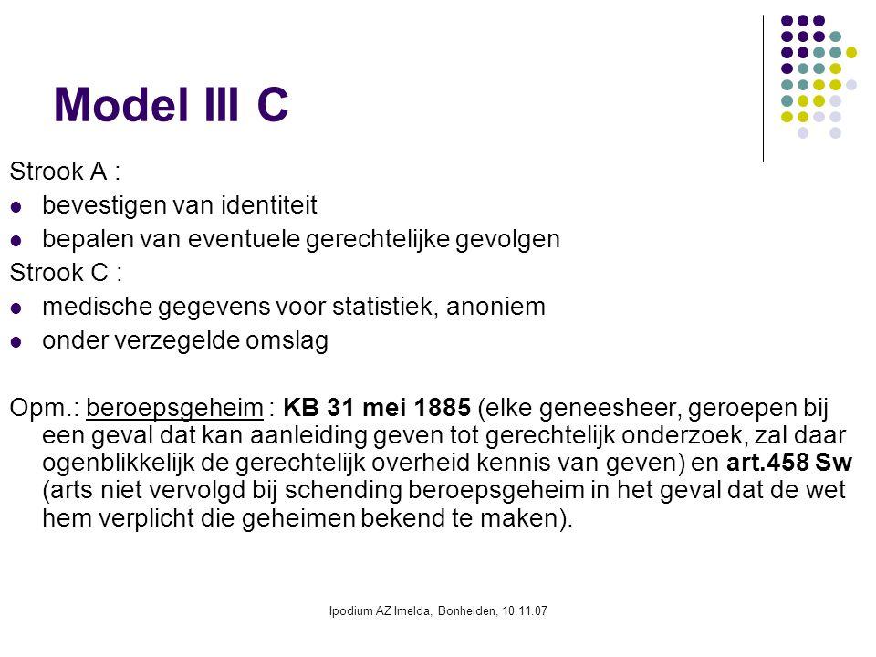 Ipodium AZ Imelda, Bonheiden, 10.11.07 Model III C Strook A : bevestigen van identiteit bepalen van eventuele gerechtelijke gevolgen Strook C : medisc