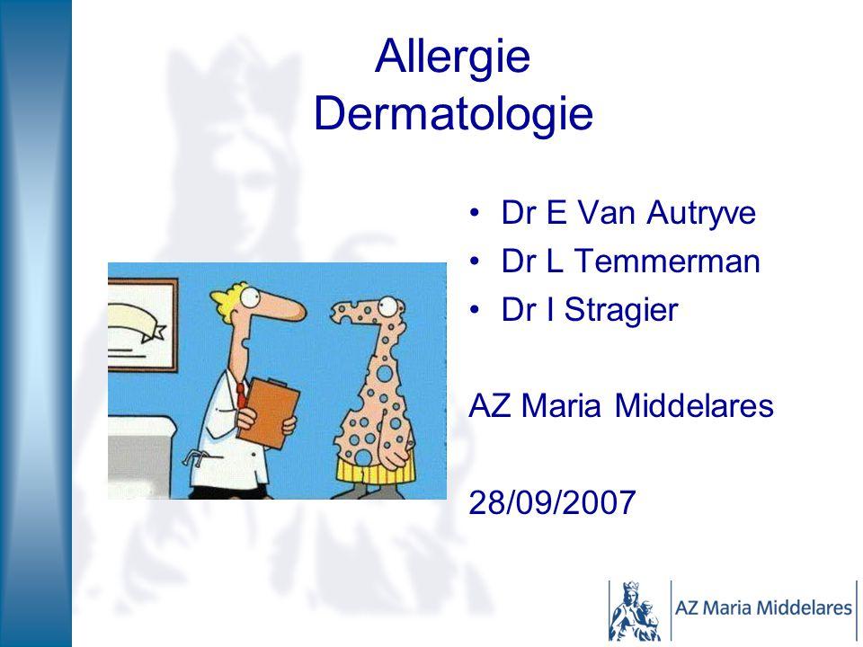 Allergie Dermatologie Dr E Van Autryve Dr L Temmerman Dr I Stragier AZ Maria Middelares 28/09/2007