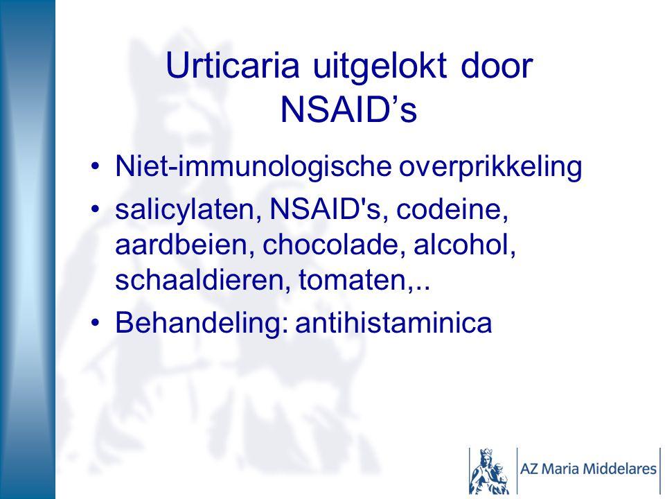 Urticaria uitgelokt door NSAID's Niet-immunologische overprikkeling salicylaten, NSAID s, codeine, aardbeien, chocolade, alcohol, schaaldieren, tomaten,..