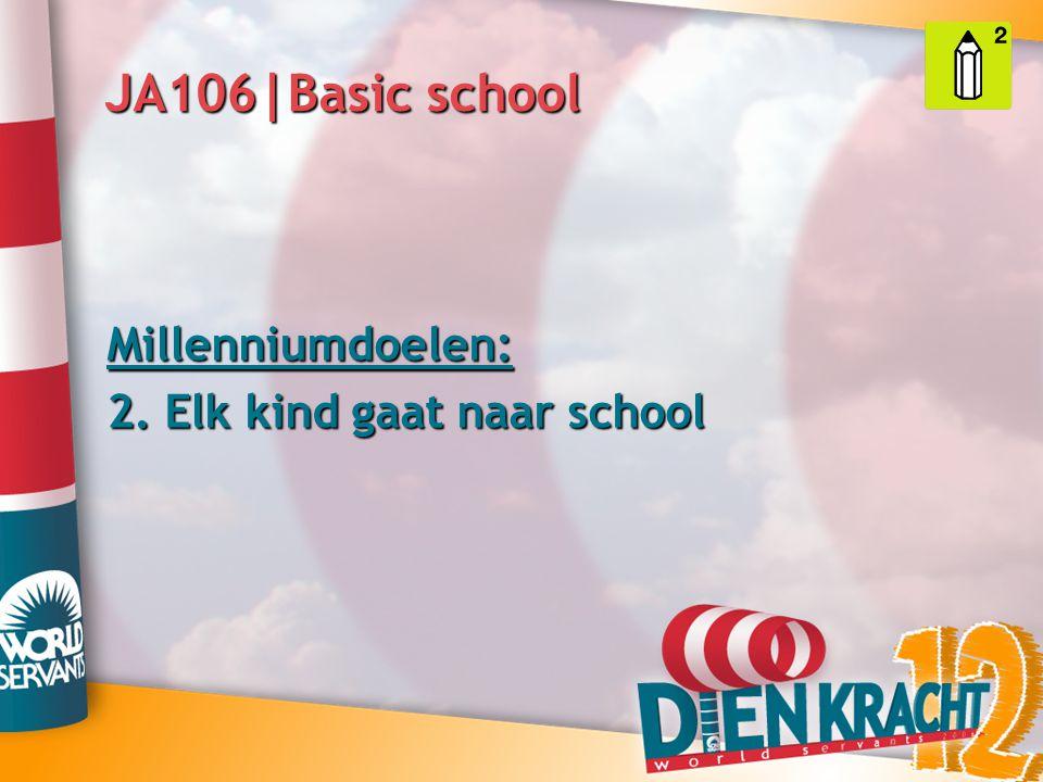 JA106|Basic school Millenniumdoelen: 2. Elk kind gaat naar school