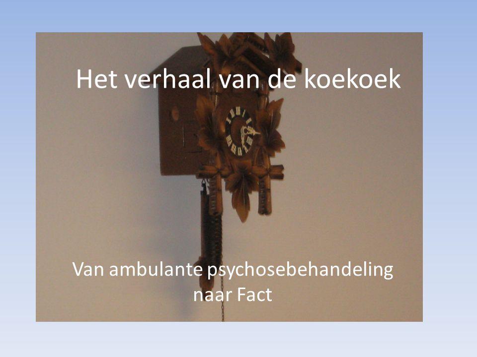 Het verhaal van de koekoek Van ambulante psychosebehandeling naar Fact
