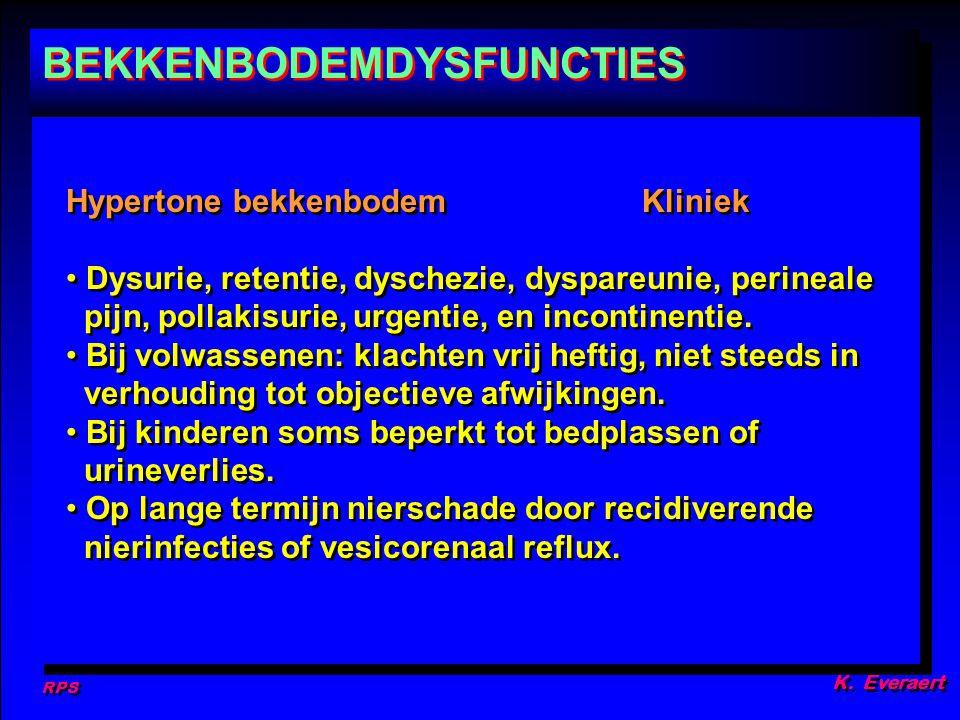 RPS K. Everaert Hypertone bekkenbodemKliniek Dysurie, retentie, dyschezie, dyspareunie, perineale pijn, pollakisurie, urgentie, en incontinentie. Bij