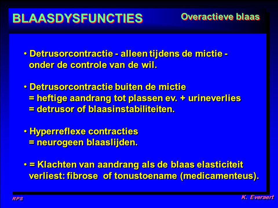 RPS K. Everaert Detrusorcontractie - alleen tijdens de mictie - onder de controle van de wil. Detrusorcontractie buiten de mictie = heftige aandrang t