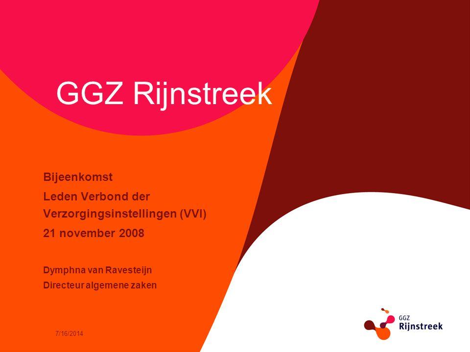 7/16/2014 GGZ Rijnstreek Bijeenkomst Leden Verbond der Verzorgingsinstellingen (VVI) 21 november 2008 Dymphna van Ravesteijn Directeur algemene zaken