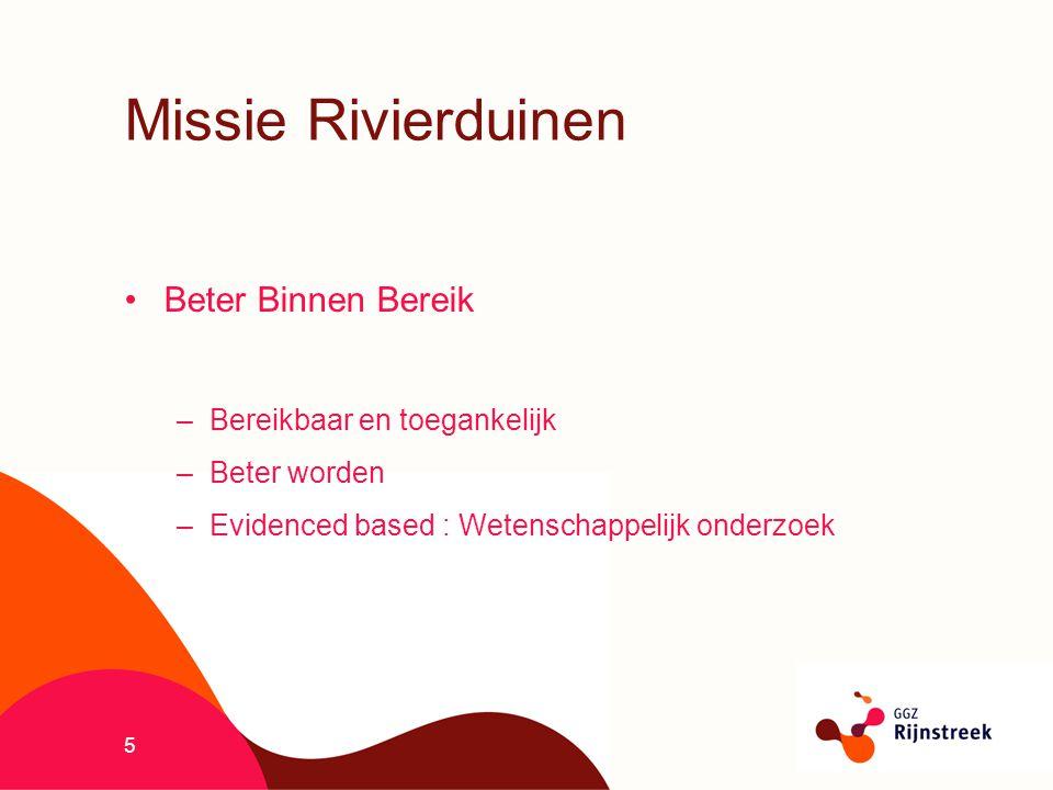 5 Missie Rivierduinen Beter Binnen Bereik –Bereikbaar en toegankelijk –Beter worden –Evidenced based : Wetenschappelijk onderzoek